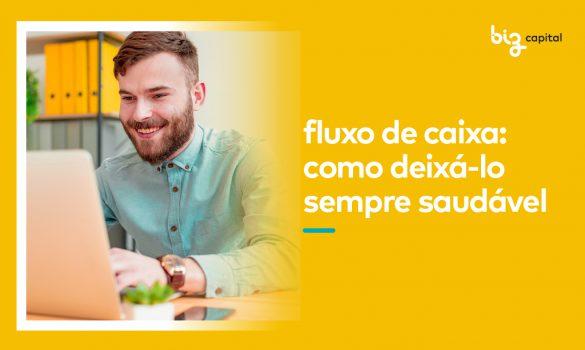 Fluxo de caixa saudável: dicas para manter um na sua empresa