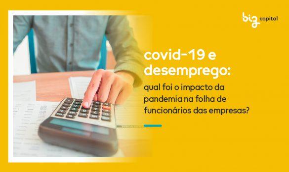 Covid-19 e desemprego: qual foi o impacto da pandemia na folha de funcionários das empresas?