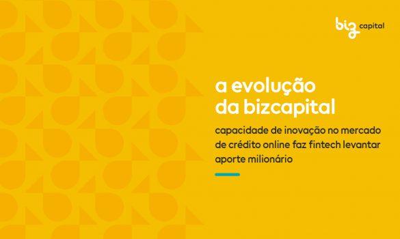 BizCapital: capacidade de inovação no mercado de crédito online faz fintech levantar aporte milionário