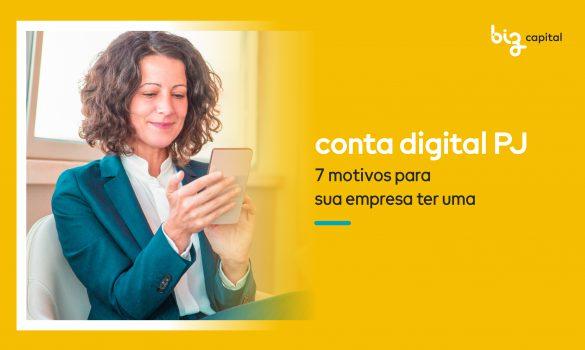Conta Digital PJ: 7 motivos para sua empresa ter uma