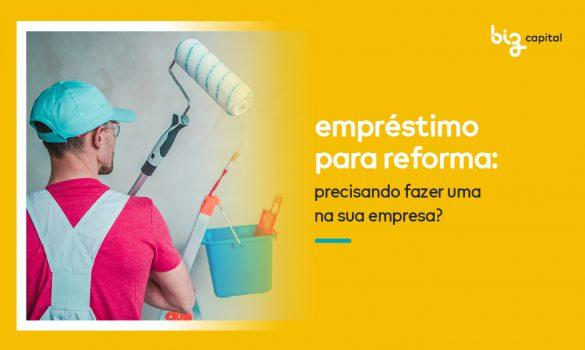 Empréstimo para Reforma: precisando fazer uma na sua empresa?