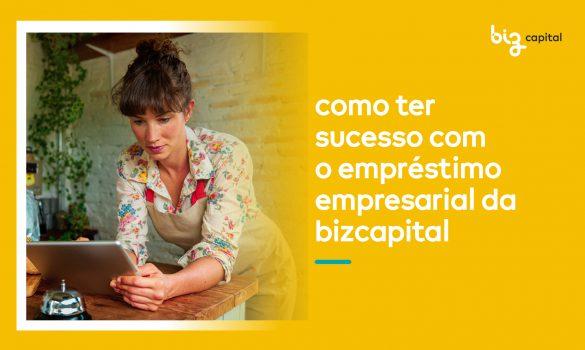 Como ter sucesso com o empréstimo empresarial da BizCapital?