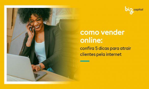 Como vender online: confira 5 dicas para atrair clientes pela internet