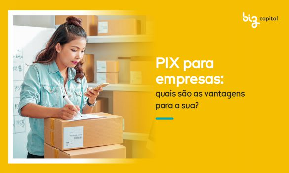 Pix para empresas: quais são as vantagens para a sua?