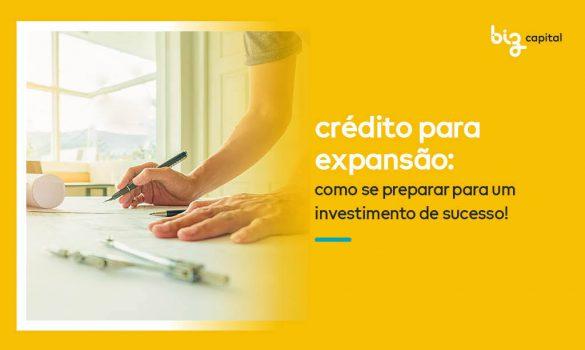 Crédito para Expansão: como se preparar para um investimento de sucesso!