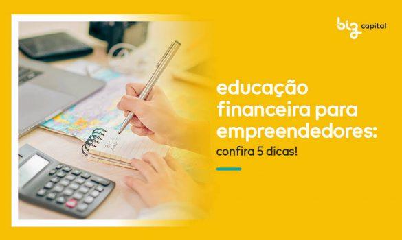 Educação financeira para empreendedores: Confira 5 dicas!